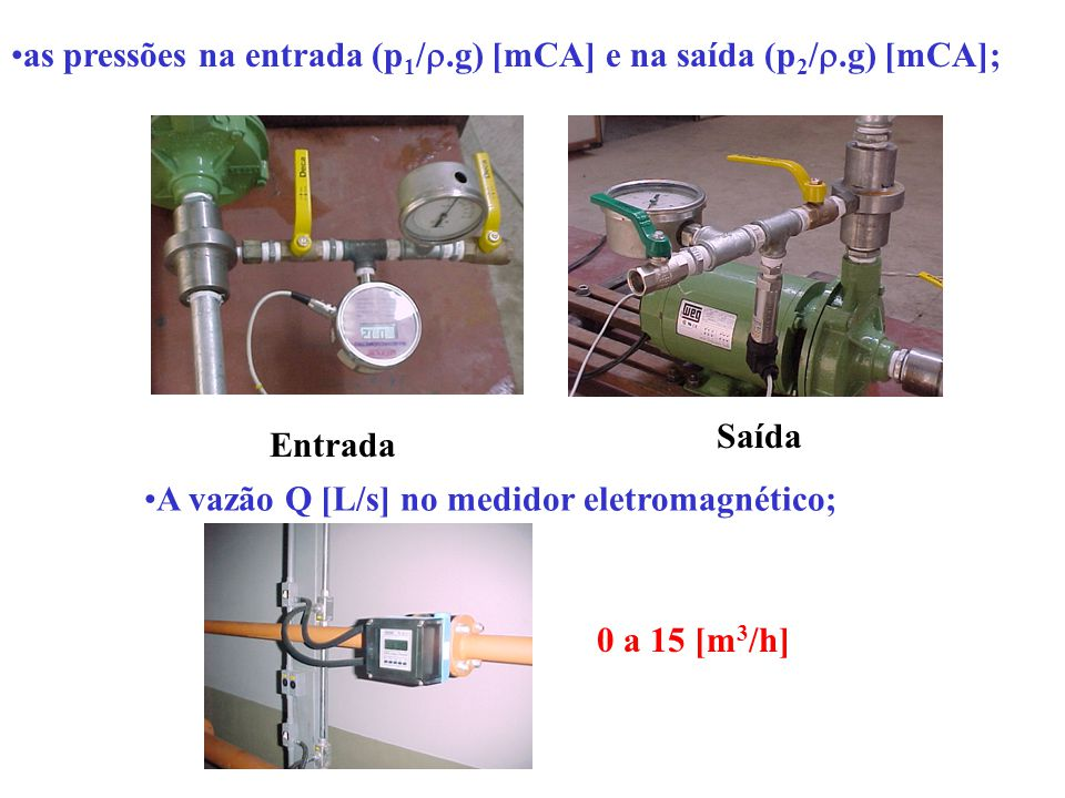 as pressões na entrada (p1/.g) [mCA] e na saída (p2/.g) [mCA];